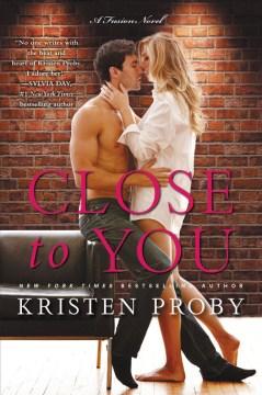 Close to you : a Fusion novel Kristen Proby.