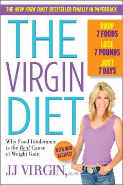 The Virgin diet : drop 7 foods to lose 7 pounds in 7 days JJ Virgin.