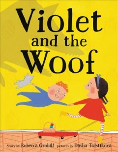 Violet and the woof / story by Rebecca Grabill ; pictures by Dasha Tolstikova.