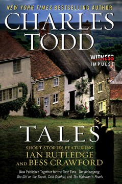 Tales : short stories featuring Ian Rutledge and Bess Crawford Charles Todd.