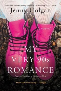 My very '90s romance : a novel / Jenny Colgan.