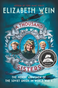 A thousand sisters The Heroic Airwomen of the Soviet Union in World War II / Elizabeth Wein