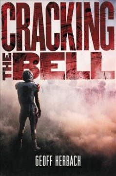Cracking the bell / Geoff Herbach.
