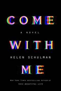 Come with me : a novel / Helen Schulman.