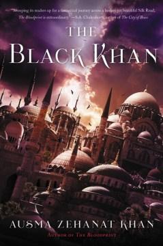 The Black Khan : book two of the Khorasan Archives / Ausma Zehanat Khan.