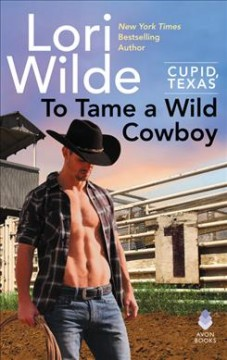 To Tame a Wild Cowboy : Cupid, Texas