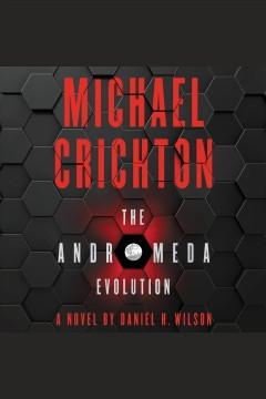 The andromeda evolution [electronic resource] / Michael Crichton ; a novel by Daniel H. Wilson