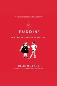 Puddin' [electronic resource] / Julie Murphy.