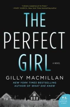 The perfect girl : a novel Gilly MacMillan.