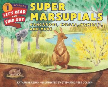 Super marsupials : kangaroos, koalas, wombats, and more