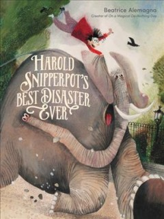 Harold Phillip Snipperpot's best disaster ever / words and pictures by Beatrice Alemagna.