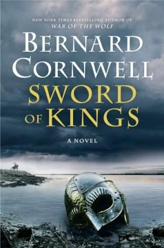 Sword of kings : a novel / Bernard Cornwell.