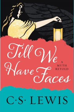 Till we have faces : a myth retold C. S. Lewis.