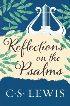 Reflections on the Psalms C. S. Lewis.