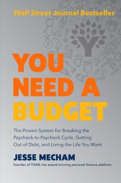 You need a budget. The Proven System for Breaking the Paycheck-to-Paycheck Cycle, Getting Out of Debt, and Living the Jesse Mecham.