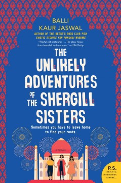 The unlikely adventures of the Shergill sisters : a novel Balli Kaur Jaswal.