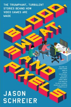Blood, sweat, and pixels. The Triumphant, Turbulent Stories Behind How Video Games Are Made Jason Schreier.