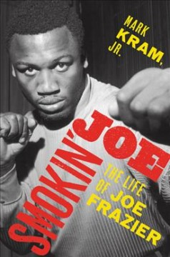 Smokin' Joe : The Life of Joe Frazier