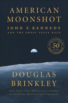 American moonshot John F. Kennedy and the Great Space Race / Douglas Brinkley