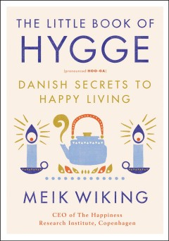 The little book of hygge : Danish secrets to happy living Meik Wiking.