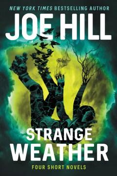 Strange weather : four novellas Joe Hill.