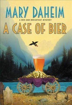 A Case of Bier : A Bed-and-Breakfast Mystery