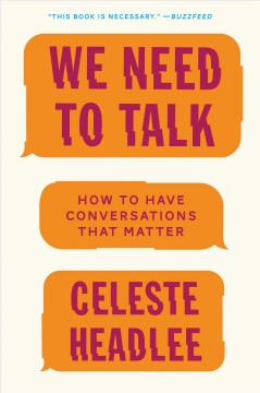 We need to talk. How to Have Conversations That Matter Celeste Headlee.