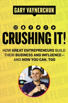 Crushing it! : how great entrepreneurs build their business and influence-and how you can, too Gary Vaynerchuk.