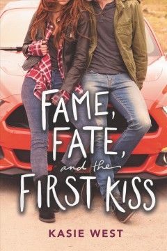 Fame, fate, and the first kiss Kasie West