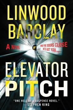 Elevator pitch a novel / Linwood Barclay.