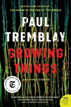 Growing things : and other stories Paul Tremblay.