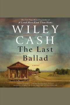 The last ballad : a novel [electronic resource] / Wiley Cash.