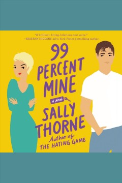 99 percent mine [electronic resource] : A Novel / Sally Thorne