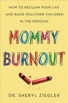 Mommy burnout : how to reclaim your life and raise healthier children in the process [Release date Feb. 20, 2018] Dr. Sheryl Ziegler.