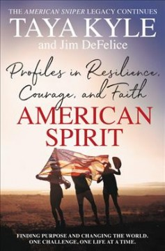 American Spirit : Profiles in Resilience, Courage, and Faith