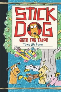 Stick Dog gets the tacos / by Tom Watson ; illustrated by Ethan Long based on original sketches by Tom Watson.