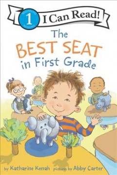 The best seat in first grade / by Katharine Kenah ; pictures by Abby Carter.