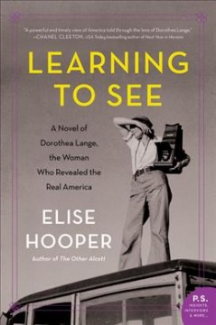 Learning to See : A Novel of Dorothea Lange, the Woman Who Revealed the Real America