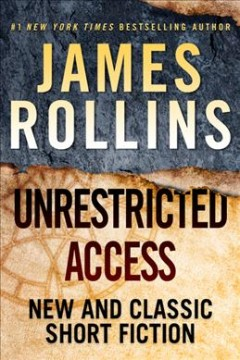 Unrestricted access : new and classic short fiction / James Rollins.