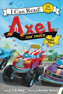 Axel the truck : speed track / story by J.D. Riley ; pictures by Brandon Dorman.