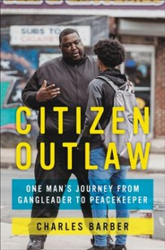 Citizen Outlaw : One Man's Journey from Gangleader to Peacekeeper