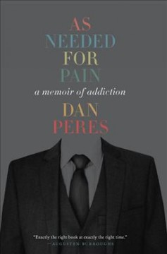 As Needed for Pain : A Memoir of Addiction