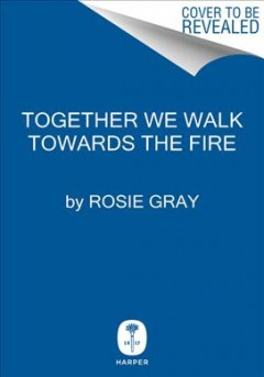 Together We Walk Towards the Fire