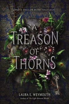 A treason of thorns / Laura E. Weymouth.