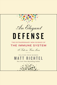 Elegant defense [electronic resource] : the extraordinary new science of the immune system : a tale in four lives / Matt Richtel.