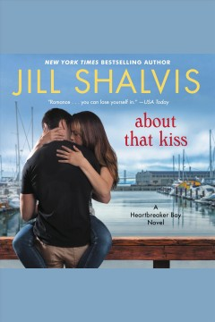 About that kiss : a Heartbreaker Bay novel [electronic resource].