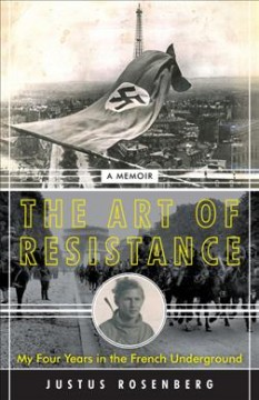 The Art of Resistance : My Four Years in the French Underground: a Memoir