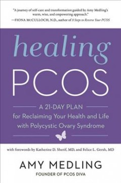 Healing PCOS : a 21-day plan for reclaiming your health and life with polycystic ovary syndrome / Amy Medling.