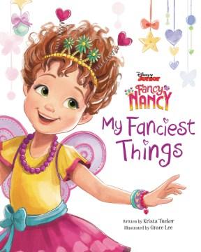 My fanciest things / written by Krista Tucker ; illustrated by Grace Lee.
