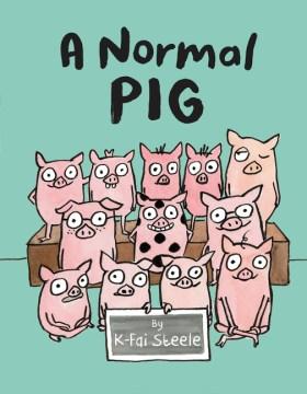 A normal pig / by K-Fai Steele.